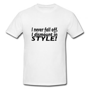 I Never Fall Off I Dismount In Style