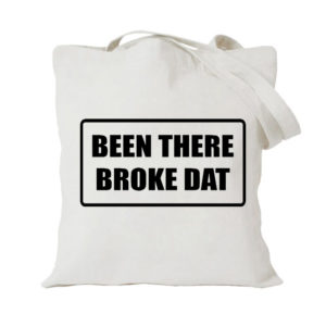 Been There Broke Dat
